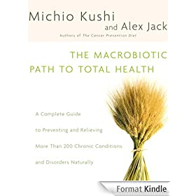 The Macrobiotic Path to Total Health: A Complete Guide to Naturally Preventing and Relieving More Than 200 Chronic Conditions and Disorders