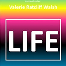 Life Audiobook by Valerie Ratcliff Walsh Narrated by Valerie Ratcliff Walsh