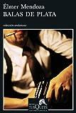 img - for By Elmer Mendoza - Balas de Plata (Coleccion Andanzas) (12/31/07) book / textbook / text book