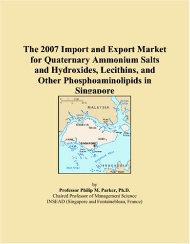 The 2007 Import and Export Market for Quaternary Ammonium Salts and Hydroxides, Lecithins, and Other Phosphoaminolipids in Singapore