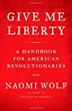 Give Me Liberty: A Handbook for American Revolutionaries (1416590560) by Wolf, Naomi