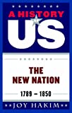 A History of US: The New Nation: 1789-1850 A History of US Book Four