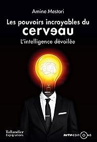 Les pouvoirs incroyables du cerveau : L'intelligence devoilee - Amine Mestari