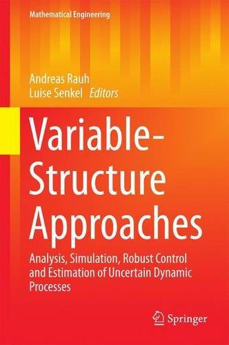 Variable-Structure Approaches: Analysis, Simulation, Robust Control and Estimation of Uncertain Dynamic Processes (Mathematical Engineering)
