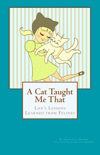 A Cat Taught Me That: Life's Lessons Learned from Felines