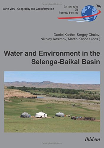 Water and Environment in the Selenga-Baikal Basin: International Research Cooperation for an Ecoregion of Global Relevance (Earth View - Geography and Geoinformation) PDF