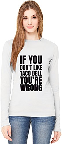 if-you-dont-like-taco-bell-youre-wrong-slogan-manga-larga-de-las-senoras-de-la-camiseta-long-sleeve-