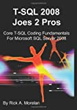 img - for T-SQL 2008 Joes 2 Pros: Core T-SQL Coding Fundamentals For Microsoft SQL Server 2008 by Rick A. Morelan (2009-06-09) book / textbook / text book