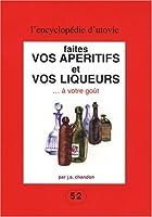 Faites vos apéritifs et vos liqueurs... : A votre goût