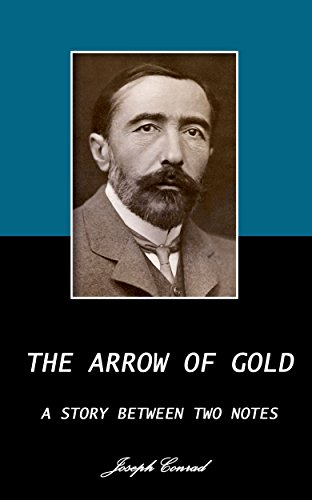 Joseph Conrad - THE ARROW OF GOLD. (Annotated): A STORY BETWEEN TWO NOTES (English Edition)