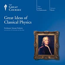 Great Ideas of Classical Physics Lecture by  The Great Courses Narrated by Professor Steven Pollock