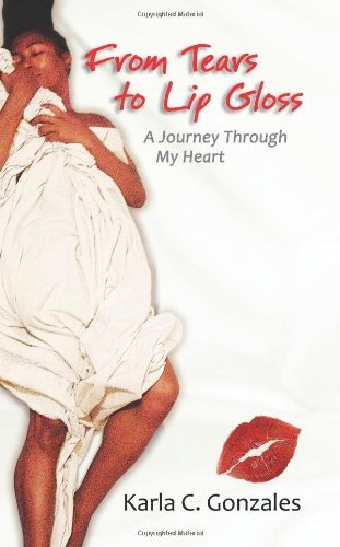 From Tears to Lip Gloss: A Journey Through My Heart [Paperback] [2009] (Author) Ms. Karla C. Gonzales PDF