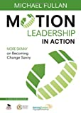 img - for Motion Leadership in Action: More Skinny on Becoming Change Savvy book / textbook / text book
