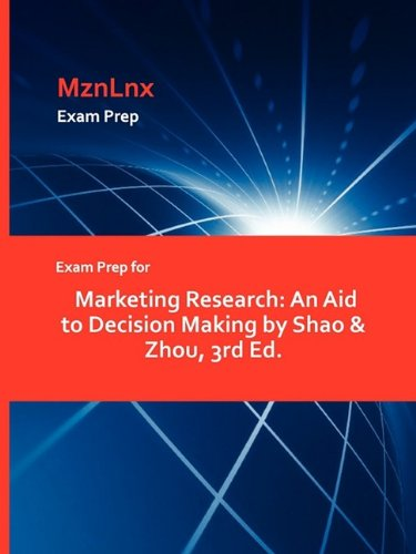 Exam Prep for Marketing Research: An Aid to Decision Making by Shao & Zhou, 3rd Ed.