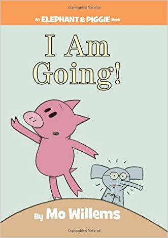 I Am Going! (An Elephant and Piggie Book)