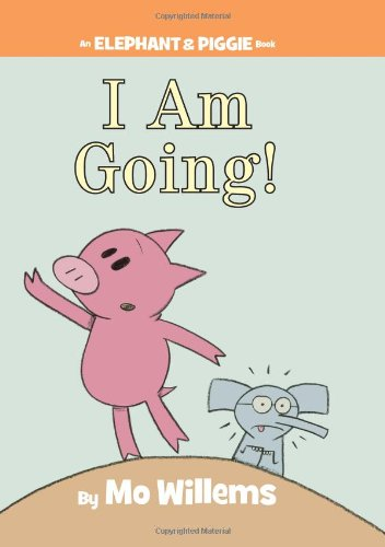 I Am Going! (Elephant and Piggie)