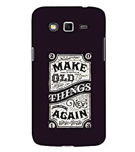EPICCASE Make Old Things Again Mobile Back Case Cover For Samsung Galaxy Grand Neo (Designer Case)