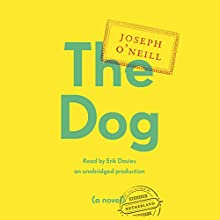 The Dog (       UNABRIDGED) by Joseph O'Neill Narrated by Erik Davies