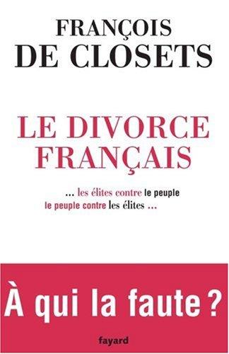 Le divorce français ... les élites contre le peuple, le peuple contre les élites... A qui la faute ?