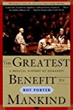 The Greatest Benefit to Mankind: A Medical History of Humanity [GREATEST BENEFIT TO MANKIND]