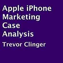 Apple iPhone Marketing Case Analysis (       UNABRIDGED) by Trevor Clinger Narrated by Nathan Yoder