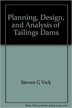 planning design and analysis of tailings dams steven g vick 9780921095125 books