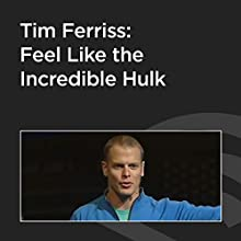 Tim Ferriss: Feel Like the Incredible Hulk Discours Auteur(s) : Tim Ferriss Narrateur(s) : Tim Ferriss