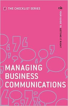 Managing Business Communications: Your Guide To Getting It Right (Checklist Series: Step By Step Guides To Getting It Right)