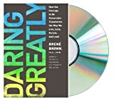Daring Greatly: How the Courage to Be Vulnerable Transforms the Way We Live, Love, Parent, and Lead [Audiobook, CD, Unabridged] [Daring Greatly] by Brene Brown (Daring Greatly), Karen White (Reader)