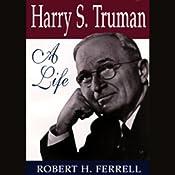 Harry S. Truman: A Life | [Robert H. Ferrell]