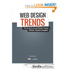 Latest Web Design Trends, The Road To Good Website Design (2012, Quick Guide) (Quick Guides For WebDesigners in 1 hour!)