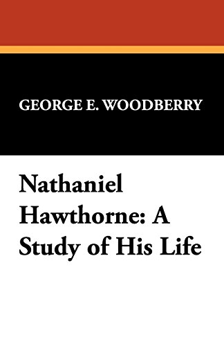 Nathaniel Hawthorne: A Study of His Life