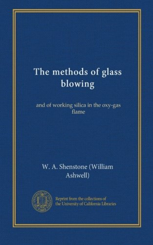 The methods of glass blowing: and of working silica in the oxy-gas flame
