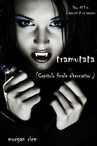 Morgan Rice - Capitolo finale alternativo per TRAMUTATA (Libro #1 in i Appunti di un Vampiro)