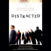 Distracted: The Erosion of Attention and the Coming Dark Age | [Maggie Jackson]