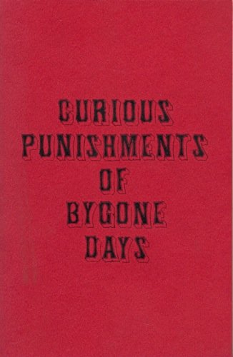 Curious Punishments of Bygone Days, Earle, Alice Morse