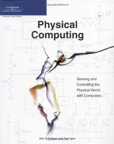 Physical Computing: Sensing and Controlling the Physical...