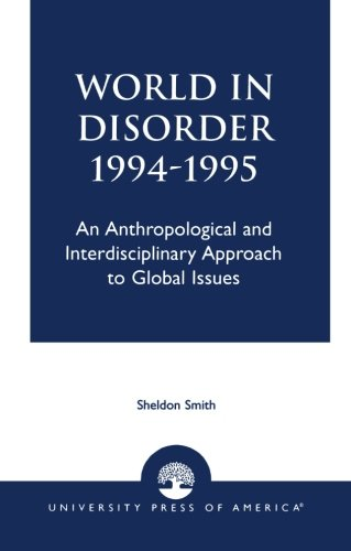 World in Disorder, 1994-1995: An Anthropological and Interdisciplinary Approach to Global Issues