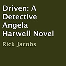 Driven: A Detective Angela Harwell Novel (       UNABRIDGED) by Rick Jacobs, Rodney L. Rastall Narrated by Rodney L. Rastall