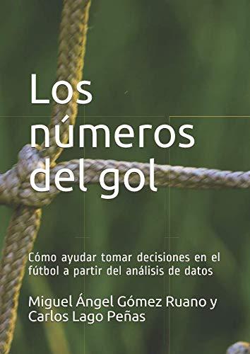 Los números del gol Cómo ayudar tomar decisiones en el fútbol a partir del análisis de datos  [Lago Peñas, Carlos - Gómez Ruano, Miguel Ángel] (Tapa Blanda)