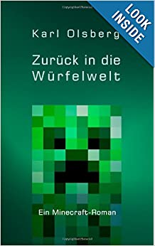 Zur�ck in die W�rfelwelt: Ein Minecraft-Roman (German Edition) by Karl Olsberg