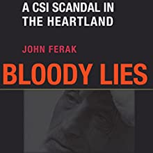 Bloody Lies: A CSI Scandal in the Heartland (Black Squirrel Booksy) (       UNABRIDGED) by John Ferak Narrated by Rich Grimshaw