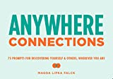 Anywhere Connections: 75 Prompts for Discovering Yourself & Others, Wherever You Are
