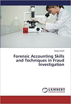 Forensic Accounting Skills And Techniques In Fraud Investigation