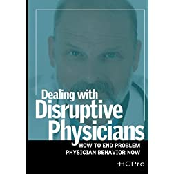 Dealing with Disruptive Physicians: How To End Problem Physician Behavior Now