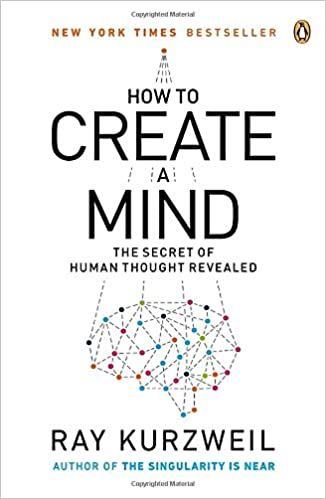 How to Create a Mind - Ray Kurzweil
