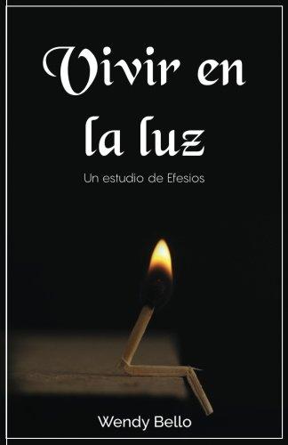 Vivir en la luz: Un estudio de Efesios  [Bello, Wendy] (Tapa Blanda)