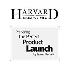 Preparing the Perfect Product Launch (Harvard Business Review) Periodical by James P. Hackett Narrated by Todd Mundt