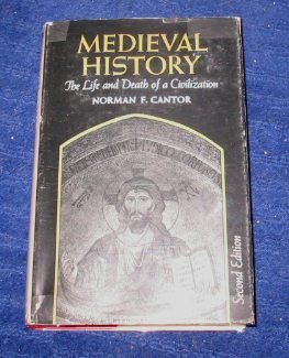 Medieval History: The Life and Death of a Civilization, Norman F. Cantor