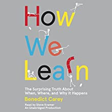 How We Learn: The Surprising Truth About When, Where, and Why It Happens (       UNABRIDGED) by Benedict Carey Narrated by Steve Kramer